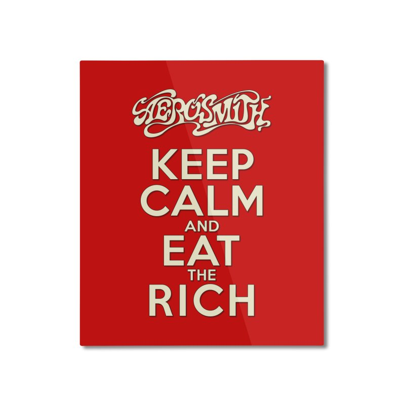 Aerosmith - Keep Calm and Eat the Rich Home Mounted Aluminum Print by mrdelman's Artist Shop