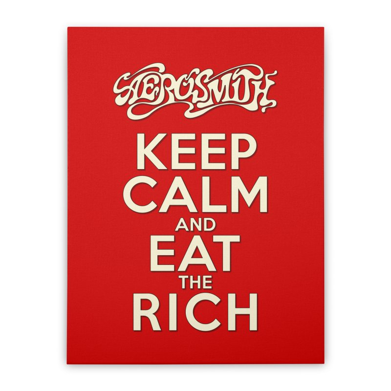 Aerosmith - Keep Calm and Eat the Rich Home Stretched Canvas by mrdelman's Artist Shop