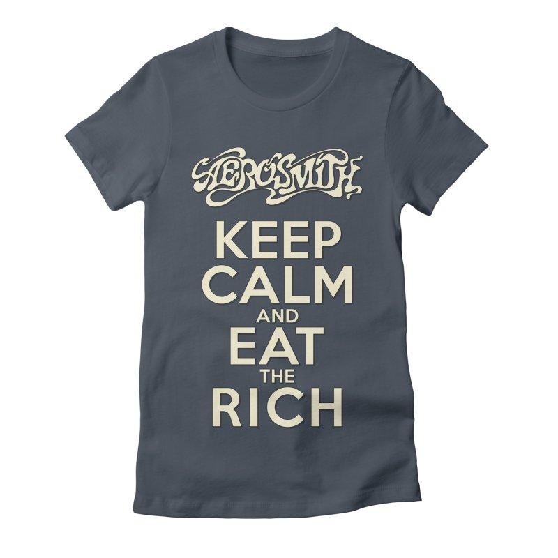 Aerosmith - Keep Calm and Eat the Rich Women's T-Shirt by mrdelman's Artist Shop