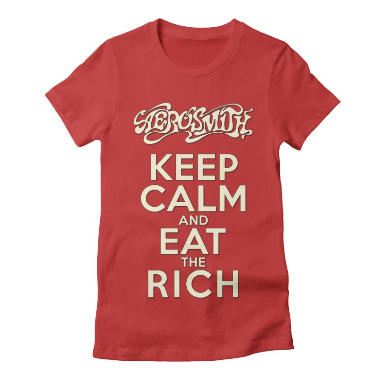 Aerosmith - Keep Calm and Eat the Rich Women's Fitted T-Shirt by mrdelman's Artist Shop