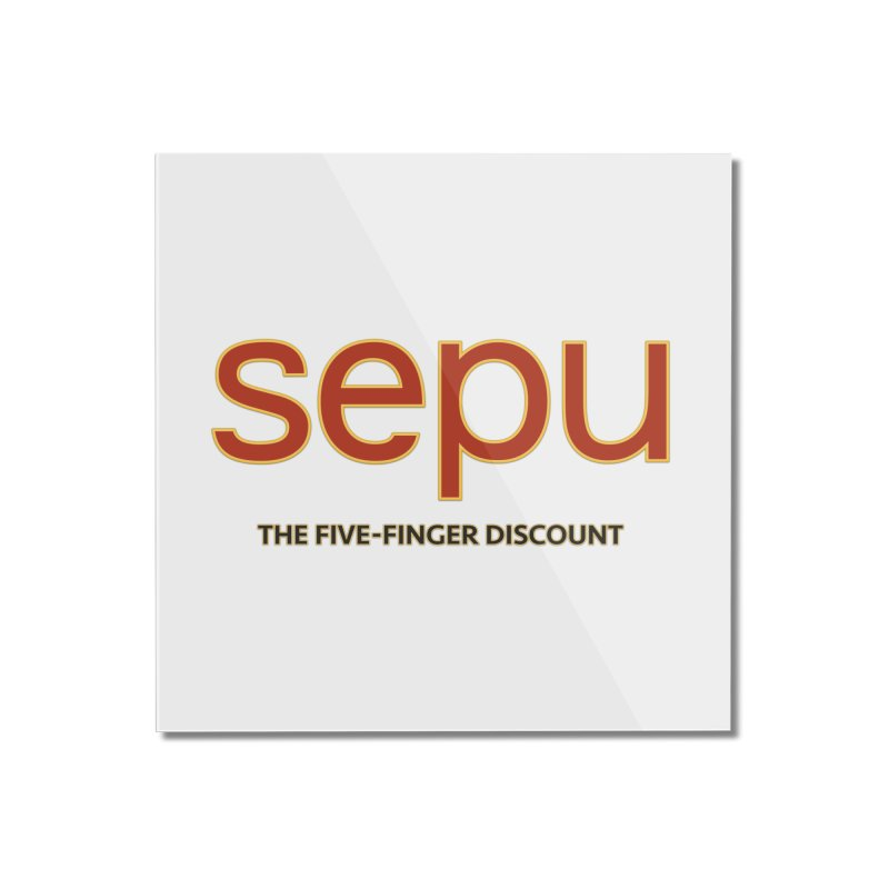 SEPU, your favorite spanish shopping mall Home Mounted Acrylic Print by mrdelman's Artist Shop