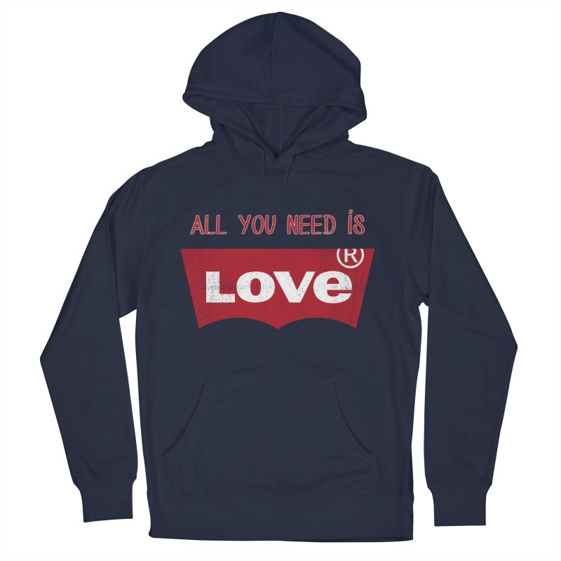 All you need is LOVE ® Men's French Terry Pullover Hoody by mrdelman's Artist Shop