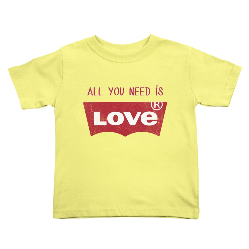 All you need is LOVE ® Kids Toddler T-Shirt by mrdelman's Artist Shop