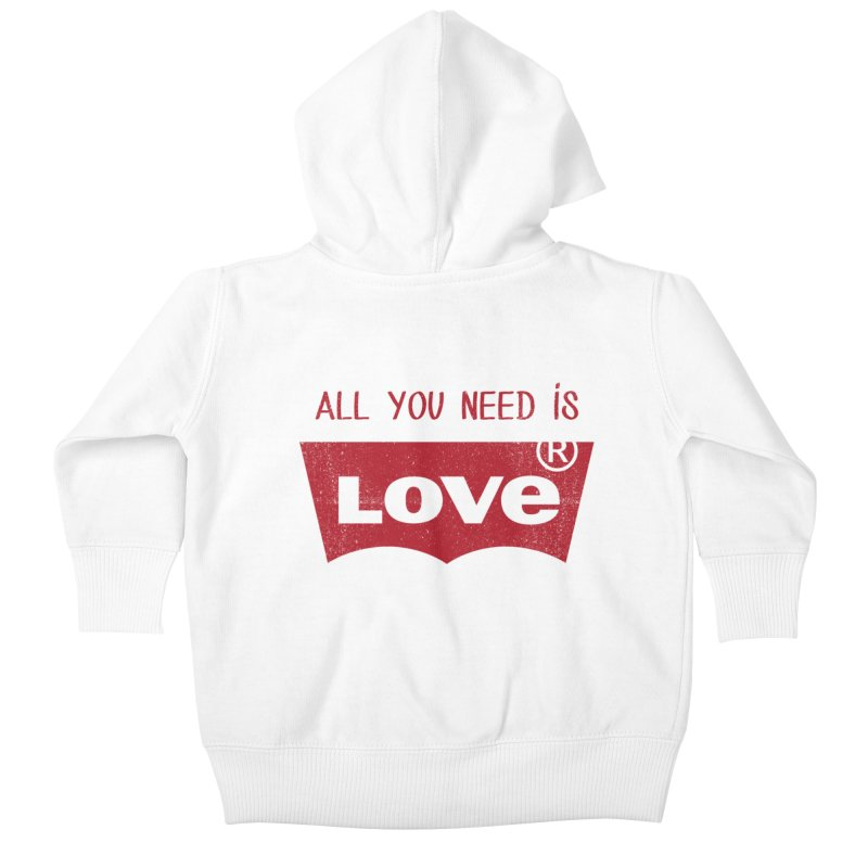 All you need is LOVE ® Kids Baby Zip-Up Hoody by mrdelman's Artist Shop