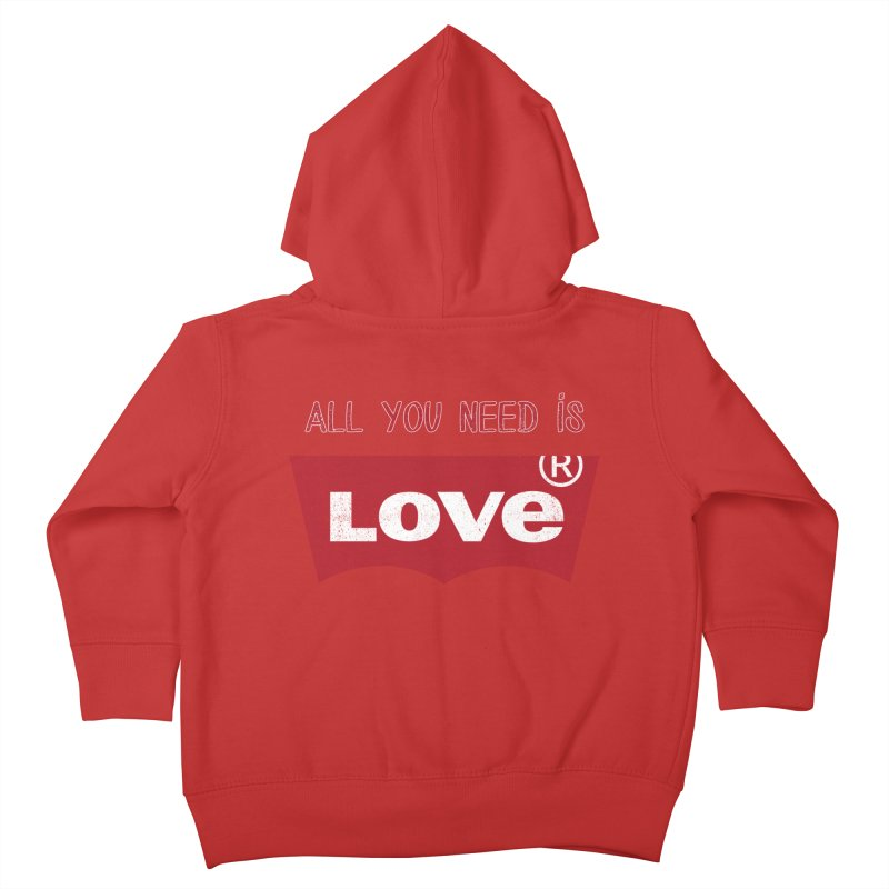 All you need is LOVE ® Kids Toddler Zip-Up Hoody by mrdelman's Artist Shop