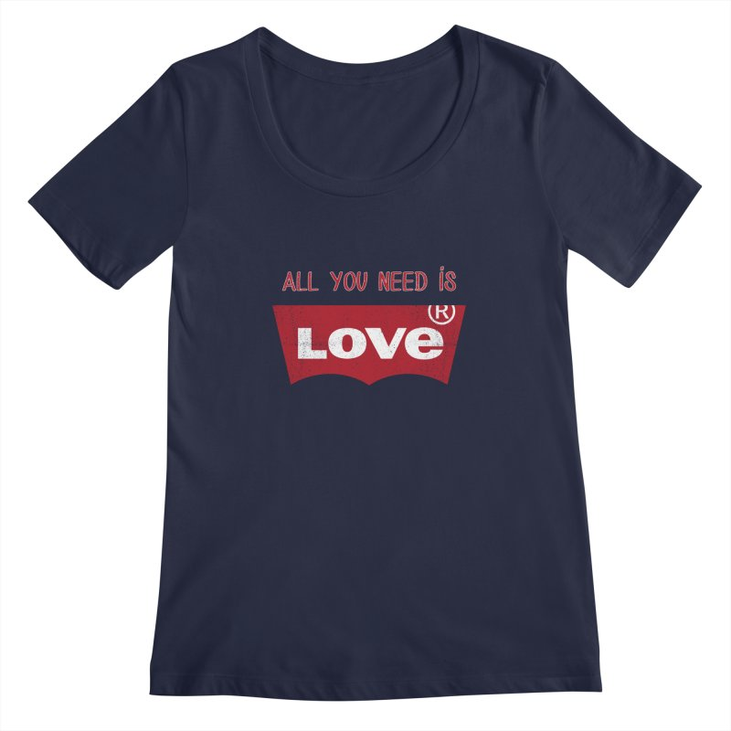 All you need is LOVE ® Women's Scoopneck by mrdelman's Artist Shop