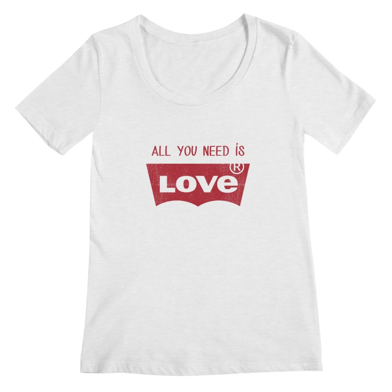 All you need is LOVE ® Women's Regular Scoop Neck by mrdelman's Artist Shop