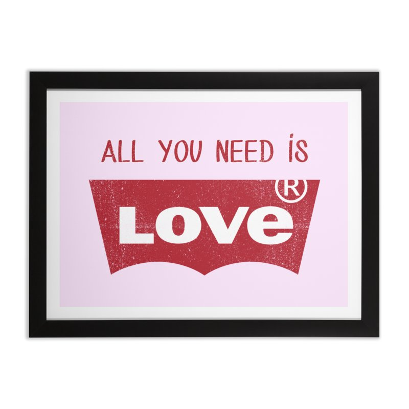 All you need is LOVE ® Home Framed Fine Art Print by mrdelman's Artist Shop