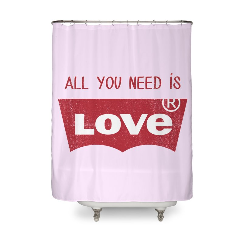 All you need is LOVE ® Home Shower Curtain by mrdelman's Artist Shop