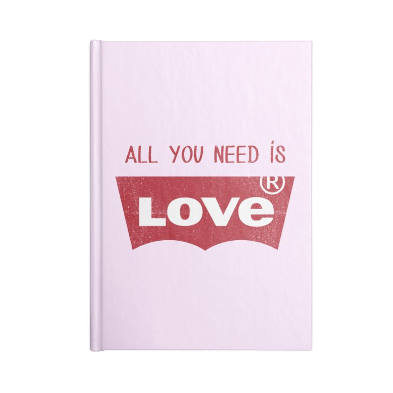 All you need is LOVE ® Accessories Lined Journal Notebook by mrdelman's Artist Shop