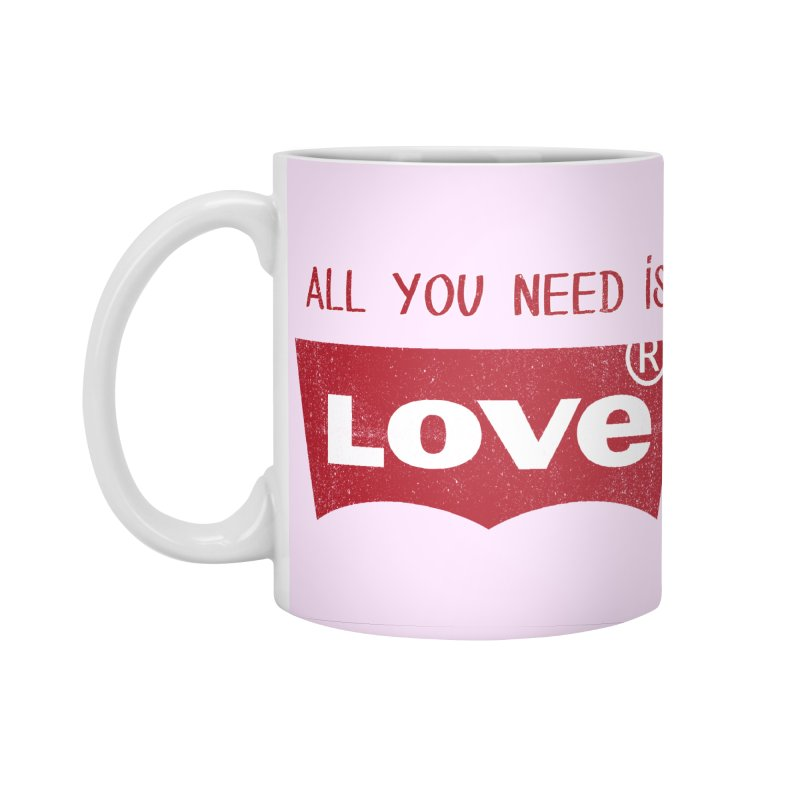 All you need is LOVE ® Accessories Standard Mug by mrdelman's Artist Shop