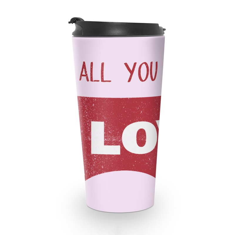 All you need is LOVE ® Accessories Travel Mug by mrdelman's Artist Shop