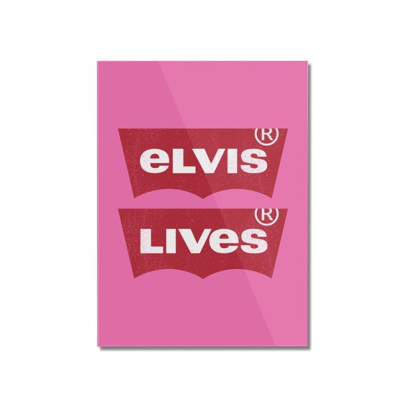 Elvis Lives! - (v2) Home Mounted Acrylic Print by mrdelman's Artist Shop