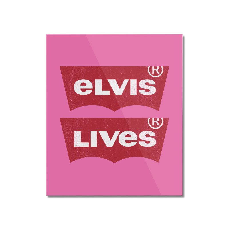 Elvis Lives! - (v2) Home Mounted Acrylic Print by mrdelman's Artist Shop