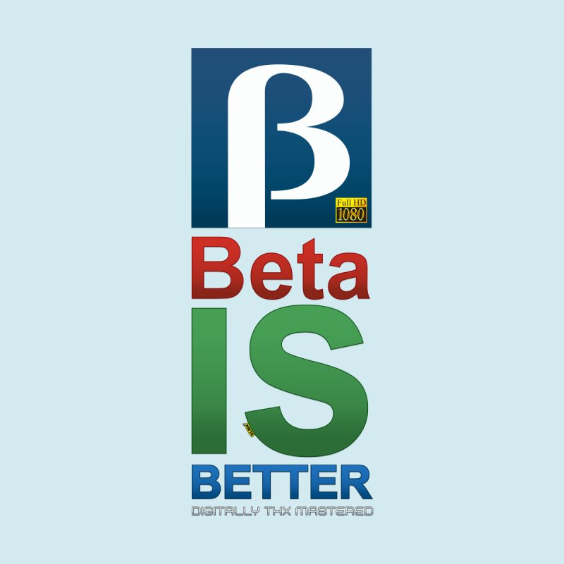 BETA IS BETTER by mrdelman's Artist Shop