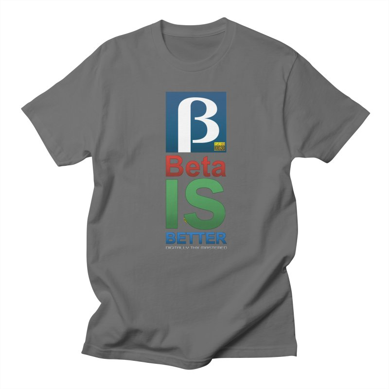 BETA IS BETTER Men's T-Shirt by mrdelman's Artist Shop