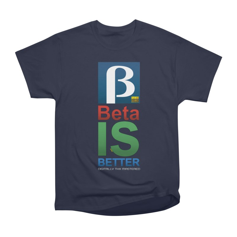 BETA IS BETTER Women's Classic Unisex T-Shirt by mrdelman's Artist Shop