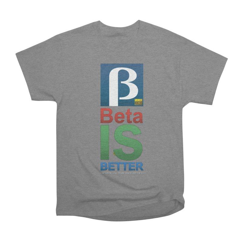 BETA IS BETTER Men's Heavyweight T-Shirt by mrdelman's Artist Shop