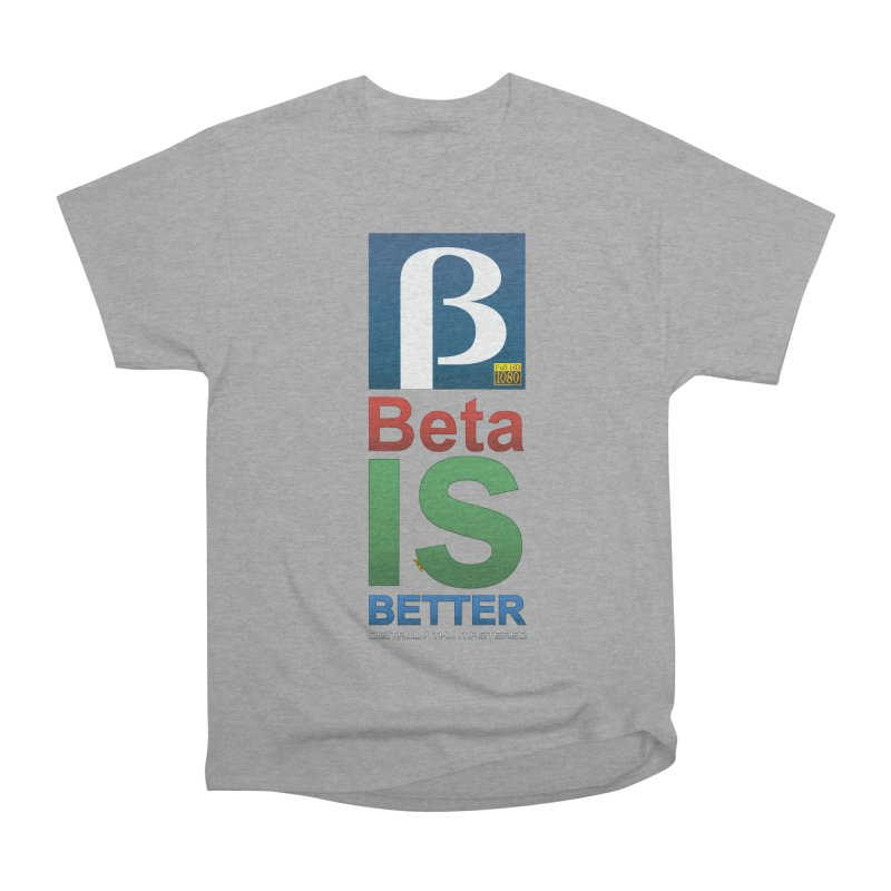 BETA IS BETTER Men's Classic T-Shirt by mrdelman's Artist Shop