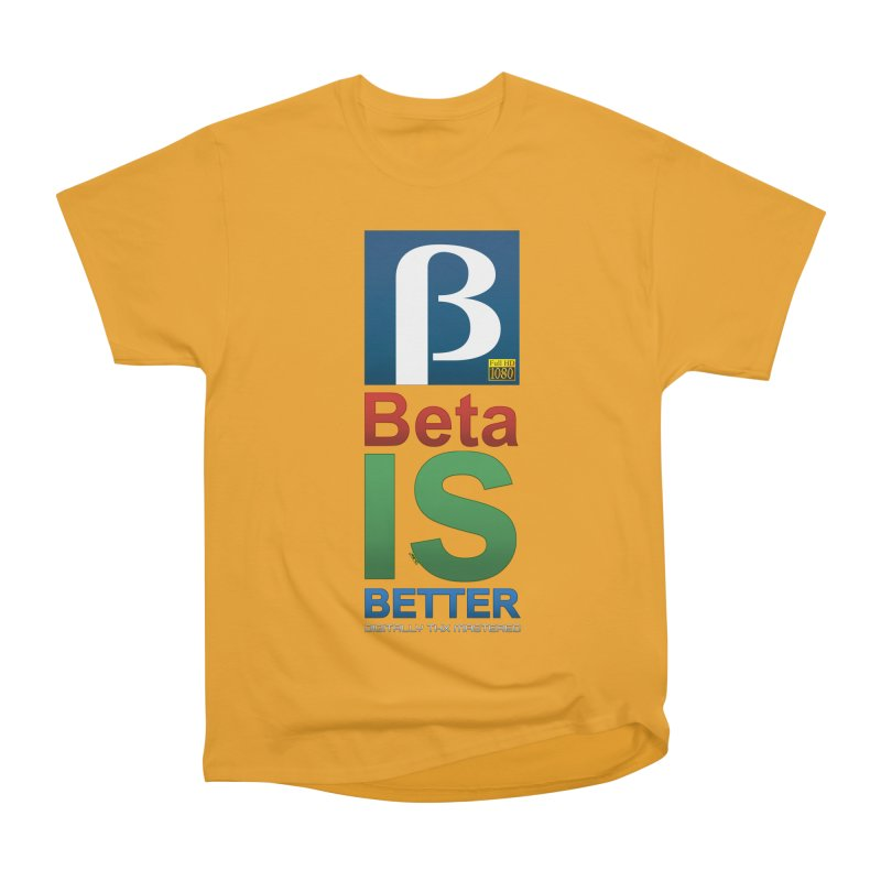 BETA IS BETTER Men's Heavyweight T-Shirt by mrdelman's Artist Shop