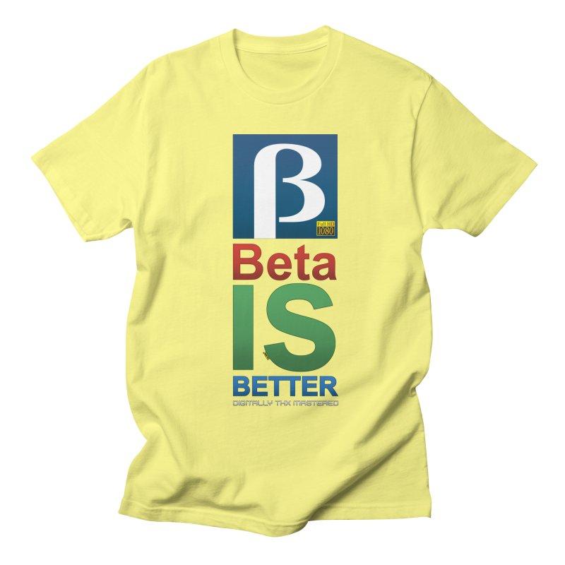 BETA IS BETTER Women's Regular Unisex T-Shirt by mrdelman's Artist Shop