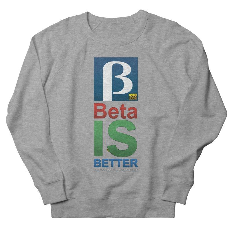 BETA IS BETTER Women's French Terry Sweatshirt by mrdelman's Artist Shop
