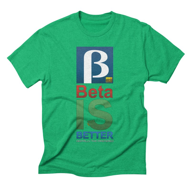 BETA IS BETTER Men's Triblend T-Shirt by mrdelman's Artist Shop