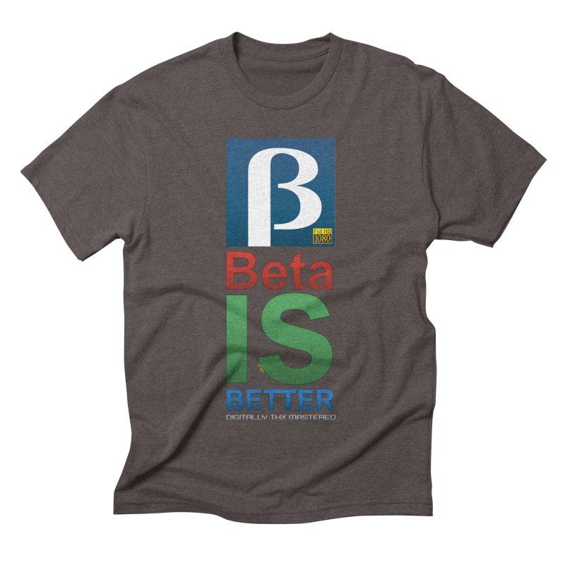 BETA IS BETTER Men's Triblend T-Shirt by mrdelman's Artist Shop