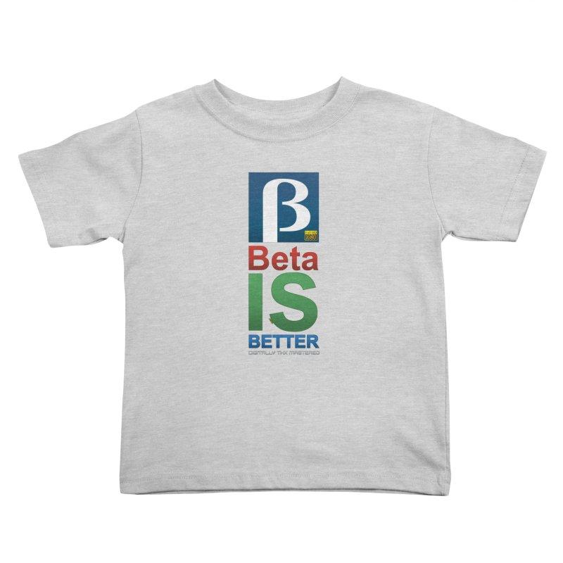 BETA IS BETTER Kids Toddler T-Shirt by mrdelman's Artist Shop