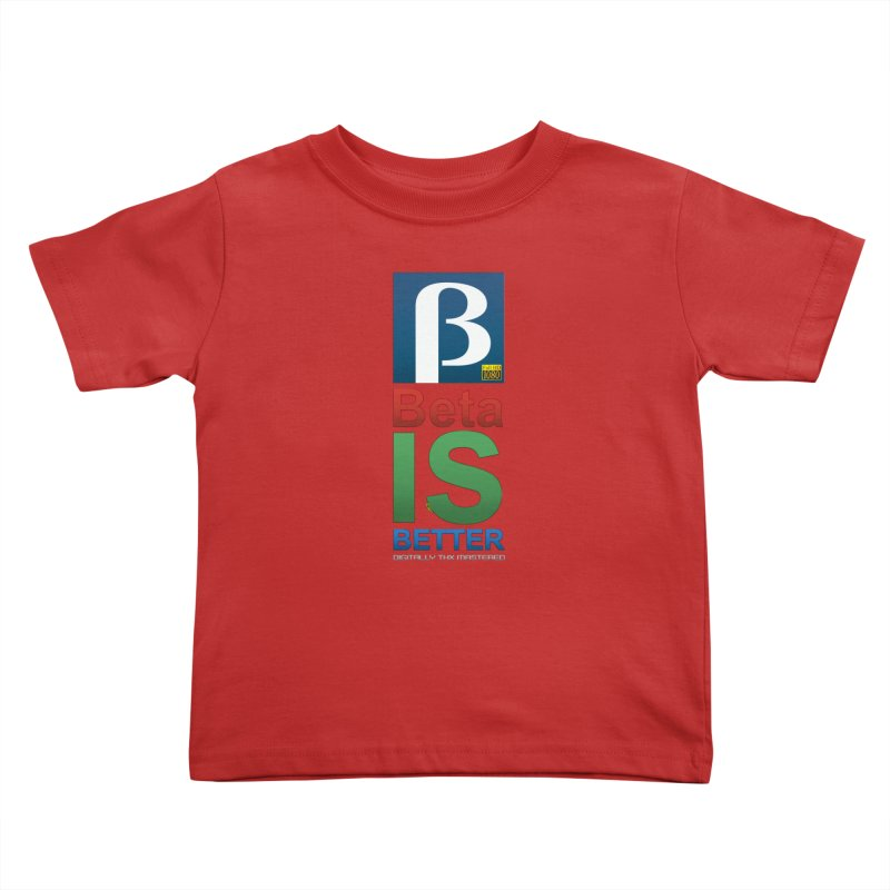 BETA IS BETTER Kids Toddler T-Shirt by mrdelman's Artist Shop