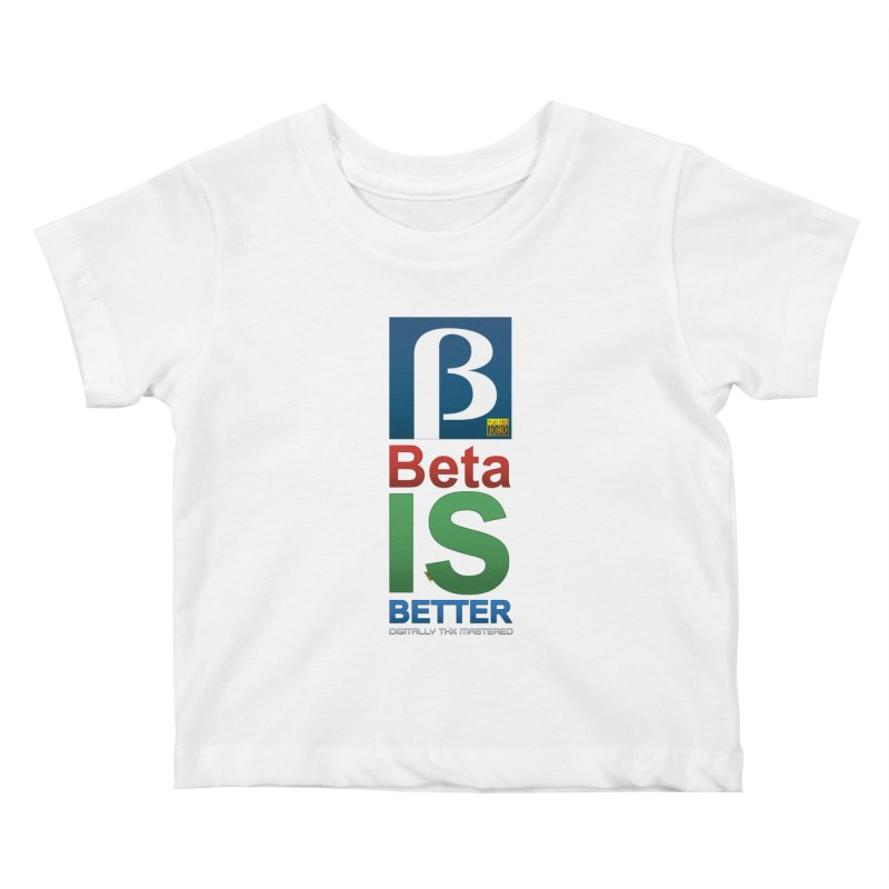 BETA IS BETTER Kids Baby T-Shirt by mrdelman's Artist Shop