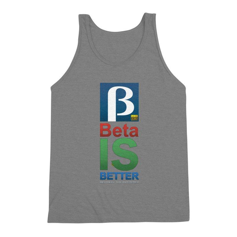 BETA IS BETTER Men's Tank by mrdelman's Artist Shop