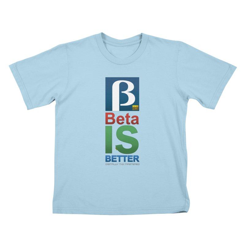 BETA IS BETTER Kids T-Shirt by mrdelman's Artist Shop
