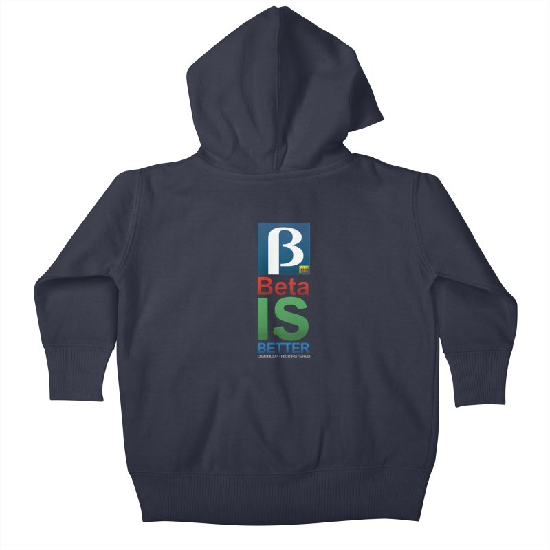 BETA IS BETTER Kids Baby Zip-Up Hoody by mrdelman's Artist Shop