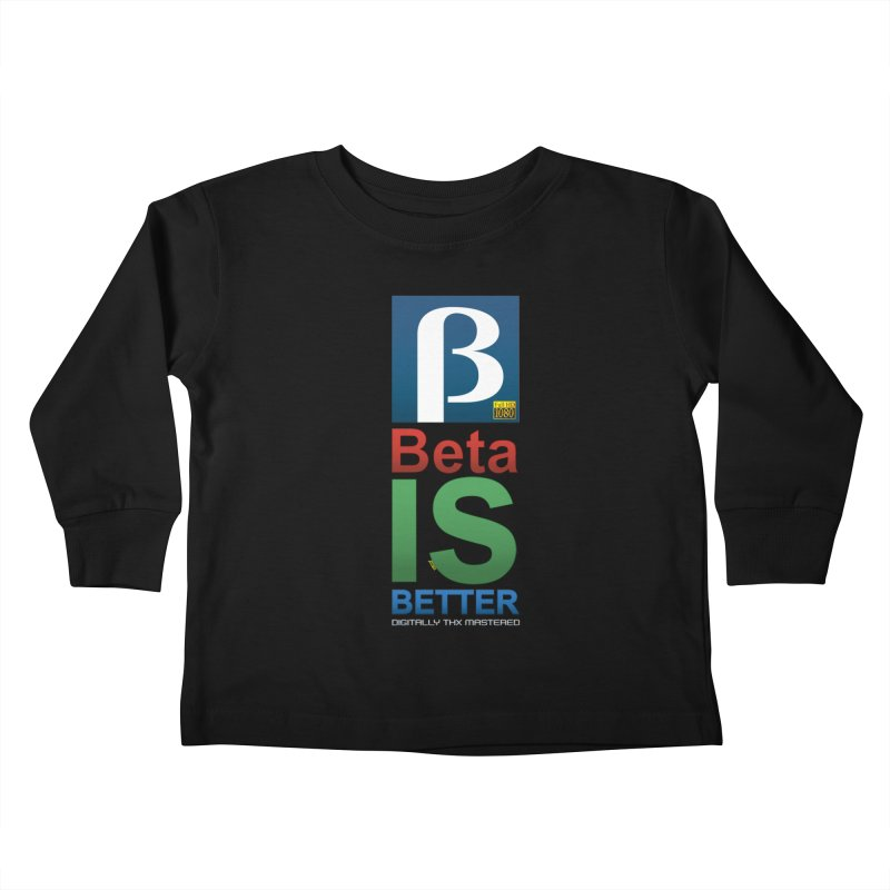 BETA IS BETTER Kids Toddler Longsleeve T-Shirt by mrdelman's Artist Shop