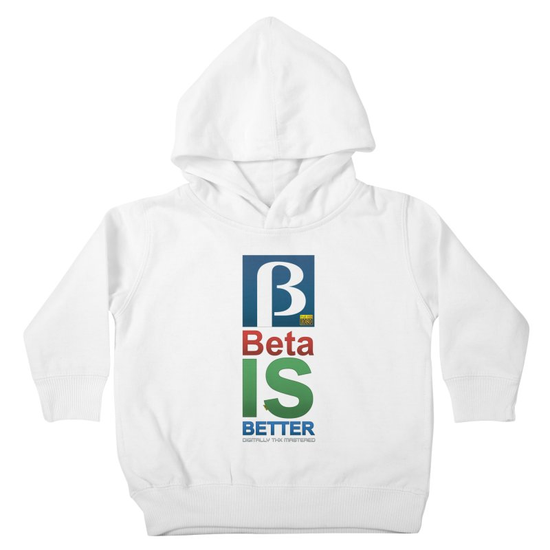 BETA IS BETTER Kids Toddler Pullover Hoody by mrdelman's Artist Shop