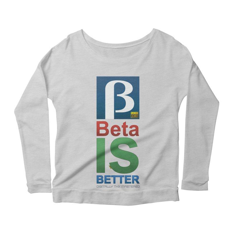 BETA IS BETTER Women's Longsleeve Scoopneck  by mrdelman's Artist Shop
