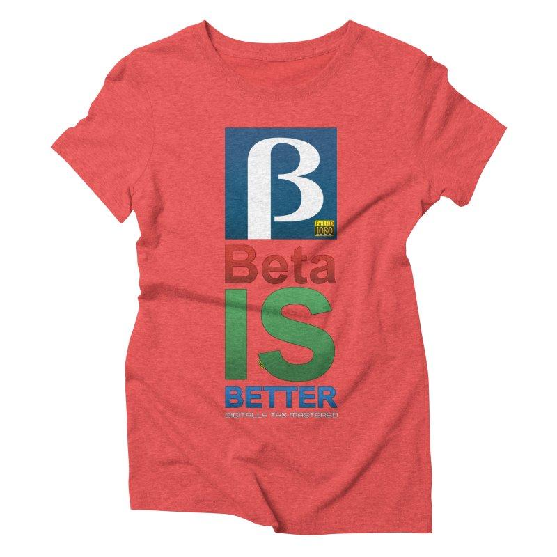 BETA IS BETTER Women's Triblend T-Shirt by mrdelman's Artist Shop