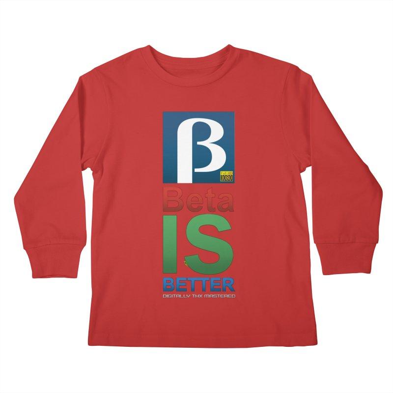 BETA IS BETTER Kids Longsleeve T-Shirt by mrdelman's Artist Shop