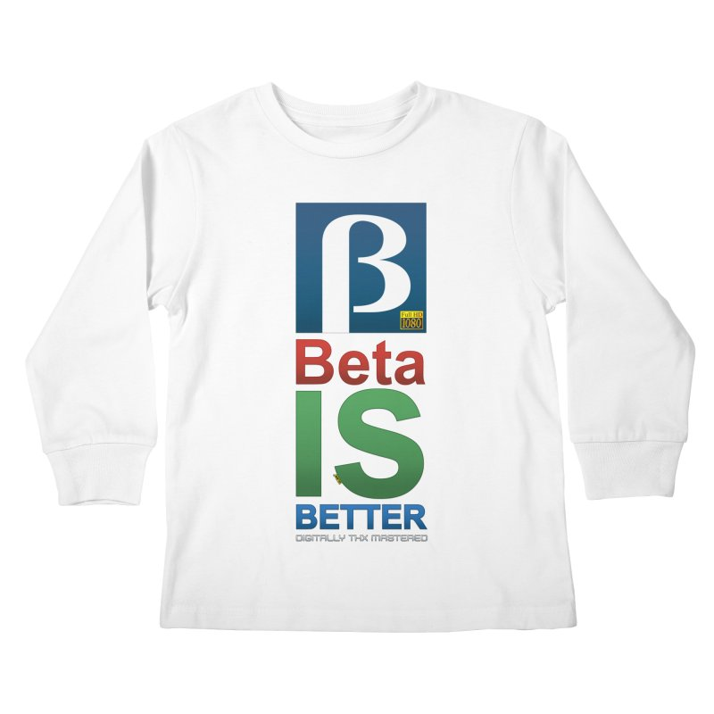 BETA IS BETTER Kids Longsleeve T-Shirt by mrdelman's Artist Shop
