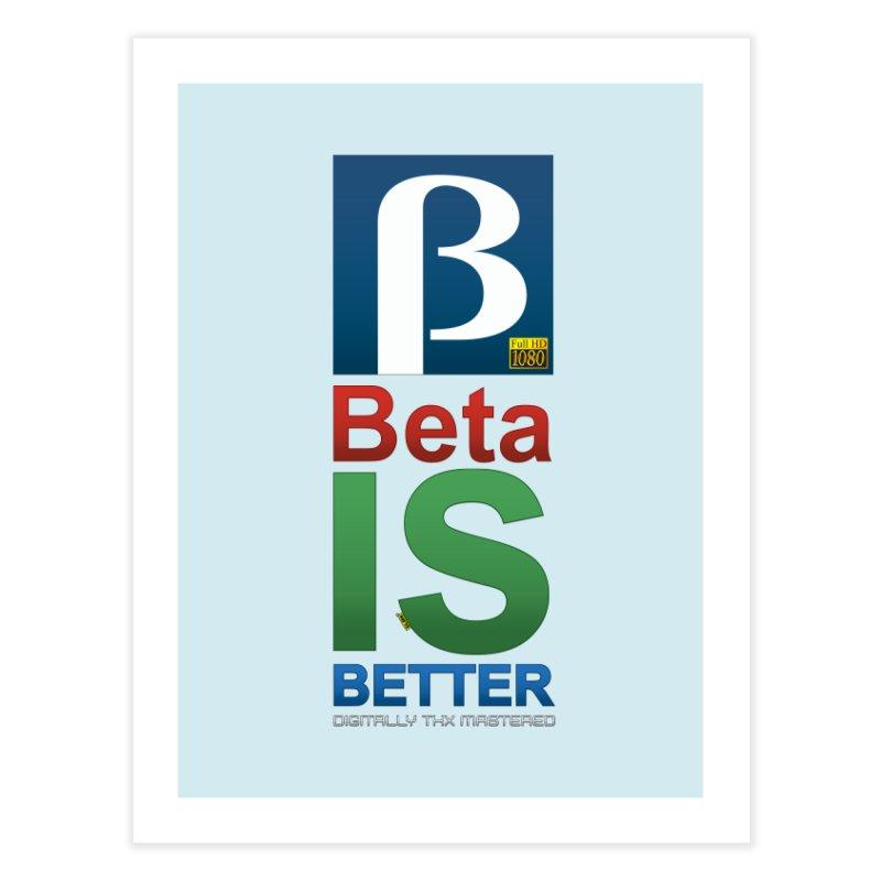 BETA IS BETTER Home Fine Art Print by mrdelman's Artist Shop