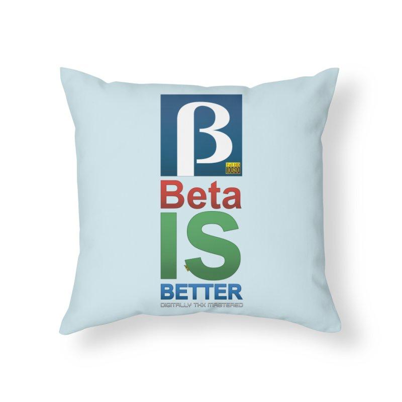 BETA IS BETTER Home Throw Pillow by mrdelman's Artist Shop