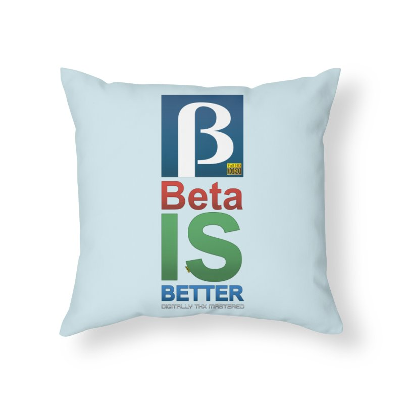 BETA IS BETTER Home Throw Pillow by mrdelman's Artist Shop