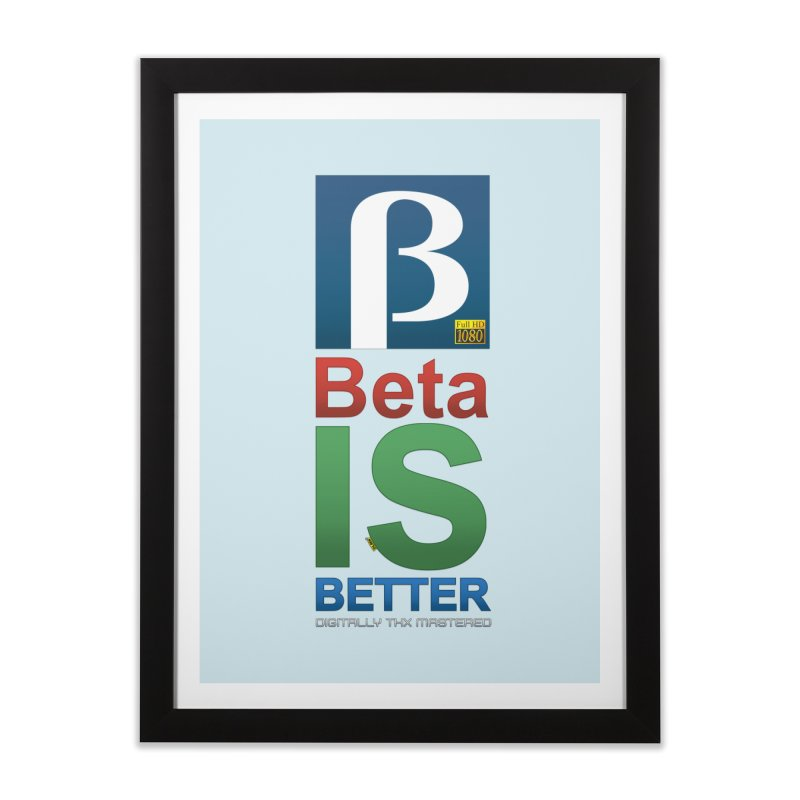 BETA IS BETTER Home Framed Fine Art Print by mrdelman's Artist Shop