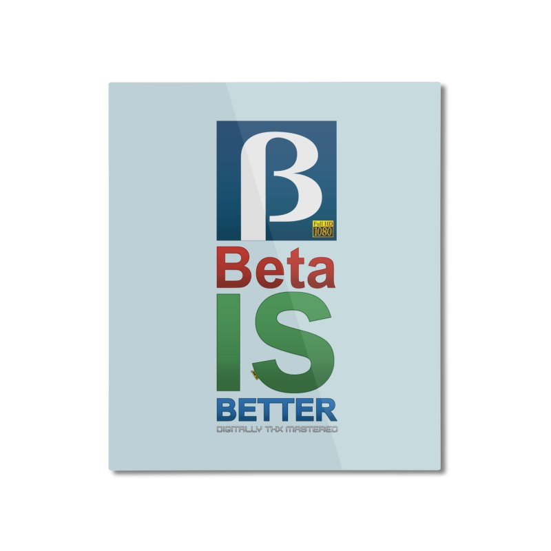 BETA IS BETTER Home Mounted Aluminum Print by mrdelman's Artist Shop