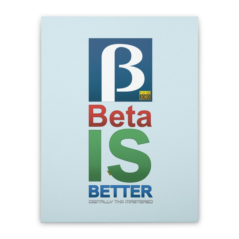 BETA IS BETTER Home Stretched Canvas by mrdelman's Artist Shop