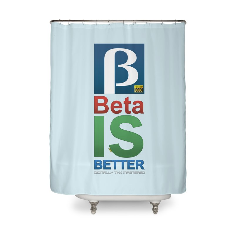 BETA IS BETTER Home Shower Curtain by mrdelman's Artist Shop