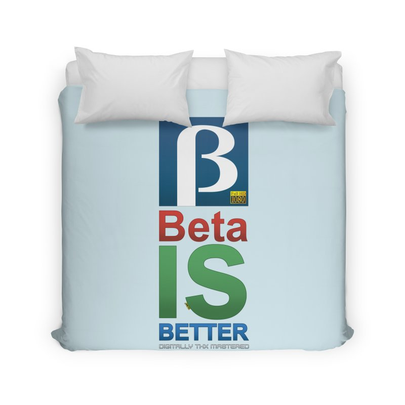 BETA IS BETTER Home Duvet by mrdelman's Artist Shop