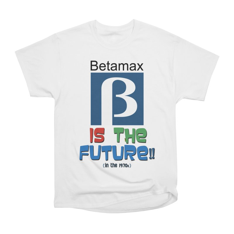 Betamax is the future!! (in the 70s) Men's Classic T-Shirt by mrdelman's Artist Shop