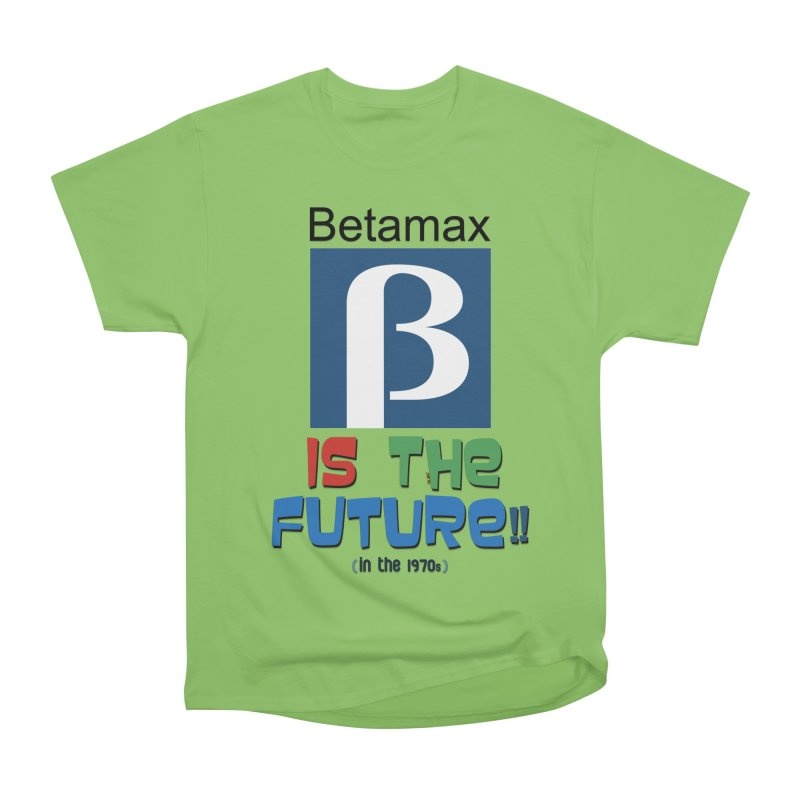 Betamax is the future!! (in the 70s) Women's Heavyweight Unisex T-Shirt by mrdelman's Artist Shop